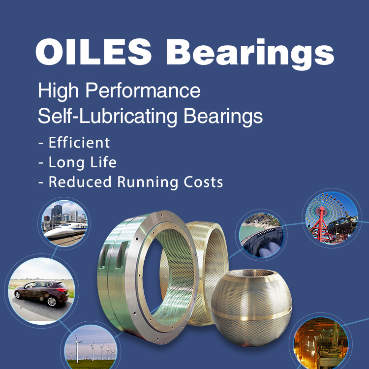 OILES Bearing High Performance Self-Lubricating Bearings –for More Efficiency –for Longer Life –for Reducing Running Costs